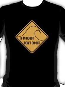 If in doubt, don't go out surfing sign. T-Shirt