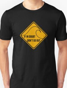 If in doubt, don't go out surfing sign. Unisex T-Shirt