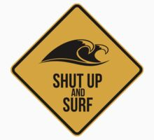 Shut up and surf. Perfect for your favourite spot. Kids Clothes