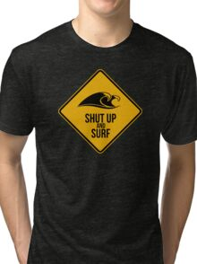 Shut up and surf. Tri-blend T-Shirt