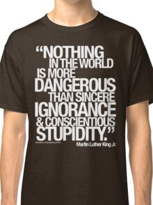 MARTIN LUTHER KING JR. SAID . . .  Classic T-Shirt