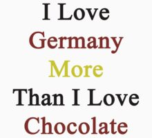 I Love Germany More Than I Love Chocolate  by supernova23