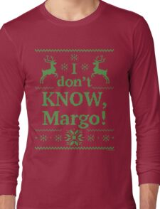 """Christmas Vacation """"I don't KNOW, Margo!"""" Green Ink Long Sleeve T-Shirt"""