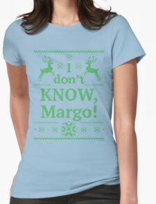 """Christmas Vacation """"I don't KNOW, Margo!"""" Green Ink Womens Fitted T-Shirt"""