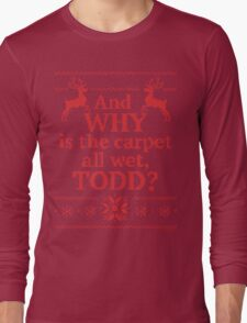 """Christmas Vacation """"And WHY is the carpet all wet, TODD?""""- Red Ink Long Sleeve T-Shirt"""