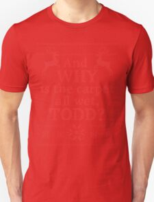 """Christmas Vacation """"And WHY is the carpet all wet, TODD?""""- Red Ink Unisex T-Shirt"""