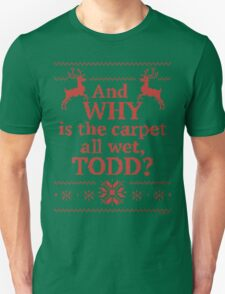 "Christmas Vacation ""And WHY is the carpet all wet, TODD?""- Red Ink T-Shirt"