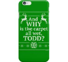 "Christmas Vacation ""And WHY is the carpet all wet, TODD?"" iPhone Case/Skin"