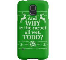 """Christmas Vacation """"And WHY is the carpet all wet, TODD?"""" Samsung Galaxy Case/Skin"""