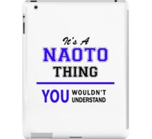It's a NAOTO thing, you wouldn't understand !! iPad Case/Skin