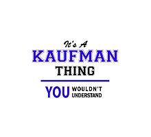 It's a KAUFMAN thing, you wouldn't understand !! by thenamer