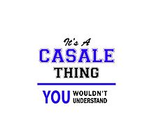 It's a CASALE thing, you wouldn't understand !! by yourname