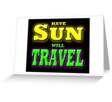 HAVE SUN WILL TRAVEL Greeting Card