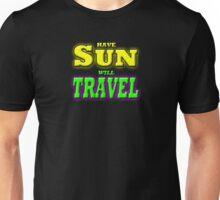 HAVE SUN WILL TRAVEL Unisex T-Shirt