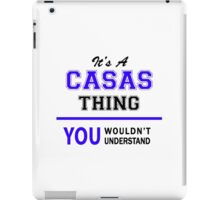 It's a CASAS thing, you wouldn't understand !! iPad Case/Skin
