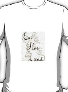 Eat Hot Lead T-Shirt