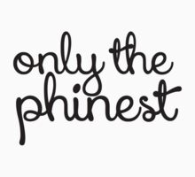Only the Phinest by emmytyga