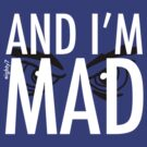 And I'm Mad... by Eighty7