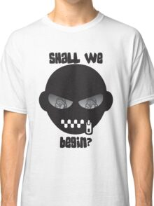 Shall We Begin Classic T-Shirt