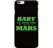 BABY I'M WITH YOU ALL THE WAY TO MARS iPhone Case/Skin