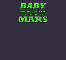 BABY I'M WITH YOU ALL THE WAY TO MARS Unisex T-Shirt