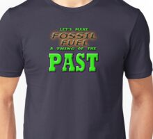MAKE FOSSIL FUEL A THING OF THE PAST Unisex T-Shirt