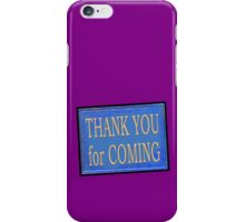 THANK YOU for COMING iPhone Case/Skin