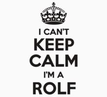 I cant keep calm Im a ROLF by icant