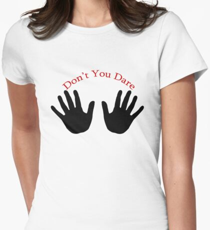 Don't You Dare T-Shirt