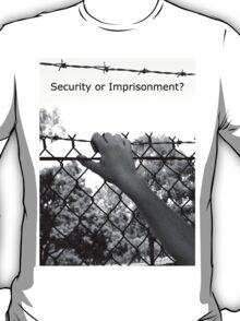 """Security or Imprisonment?"" T-Shirt"