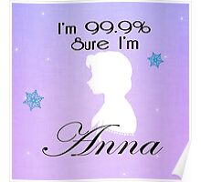I'm 99.9% Sure I'm Anna Poster