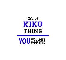 It's a KIKO thing, you wouldn't understand !! by thenamer