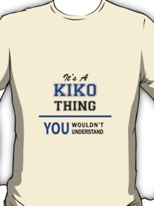It's a KIKO thing, you wouldn't understand !! T-Shirt