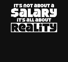 It's not about a salary it's all about reality Unisex T-Shirt