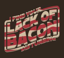 I Find Your Lack of Bacon Disturbing by robotrobotROBOT
