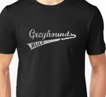 Greyhounds Rule Unisex T-Shirt