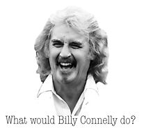 What would Billy Connelly do? Photographic Print