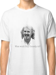 What would Billy Connelly do? Classic T-Shirt