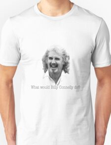 What would Billy Connelly do? T-Shirt