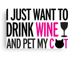 I just want to drink wine and pet my cat, cat, wine, funny Canvas Print