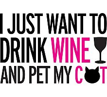 I just want to drink wine and pet my cat, cat, wine, funny Photographic Print