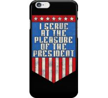 I serve at the pleasure of the President iPhone Case/Skin