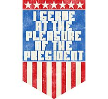 I serve at the pleasure of the President Photographic Print