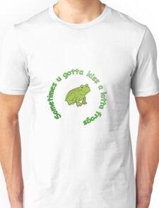 kiss a frog..ya never know ! Unisex T-Shirt