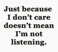 Just Because I Don't Care Doesn't Mean I'm Not Listening T-Shirt
