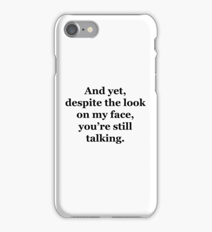 And Yet, Despite the Look on my Face, You're Still Talking iPhone Case/Skin