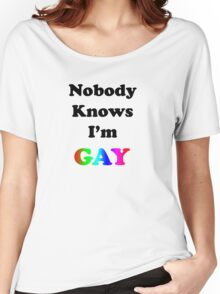Nobody Knows I'm Gay Women's Relaxed Fit T-Shirt