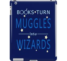Books Turn Muggles in Wizards - Books Addiction iPad Case/Skin