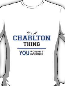 It's a CHARLTON thing, you wouldn't understand !! T-Shirt