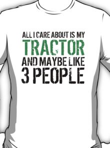 Fun 'All I Care About Is Tractor And Maybe Like 3 People' Tshirt, Accessories and Gifts T-Shirt
